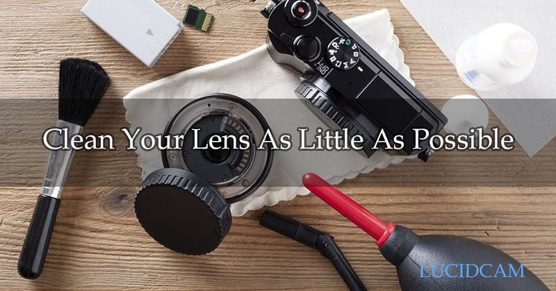 Clean Your Lens As Little As Possible