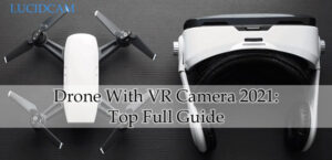 Drone With VR Camera 2021 Top Full Guide