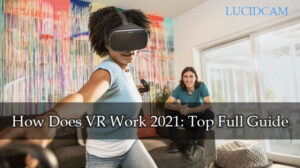 How Does VR Work 2021 Top Full Guide