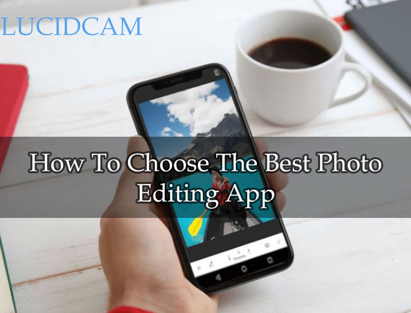 How To Choose The Best Photo Editing App