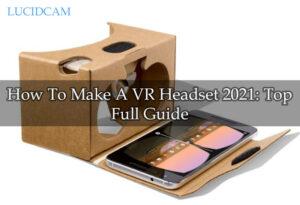 How To Make A VR Headset 2021 Top Full Guide