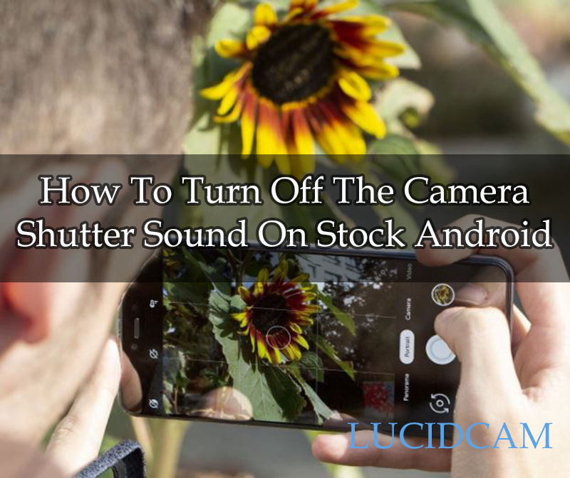 How To Turn Off The Camera Shutter Sound On Stock Android