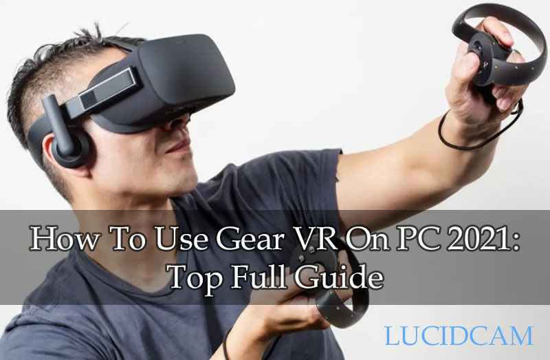 How To Use Gear VR On PC 2021 Top Full Guide