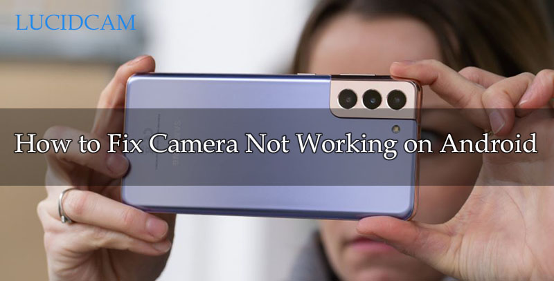 How to Fix Camera Not Working on Android