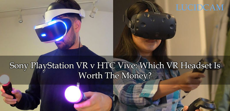 Sony PlayStation VR v HTC Vive Which VR Headset Is Worth The Money