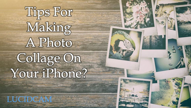 Tips For Making A Photo Collage On Your iPhone