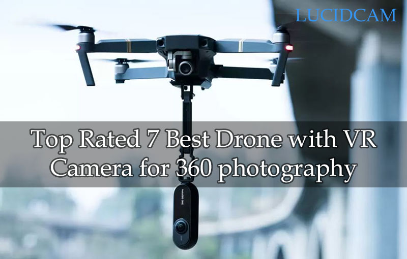 Top Rated 7 Best Drone with VR Camera for 360 photography