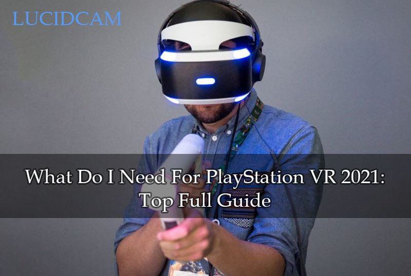 What Do I Need For PlayStation VR 2021 Top Full Guide