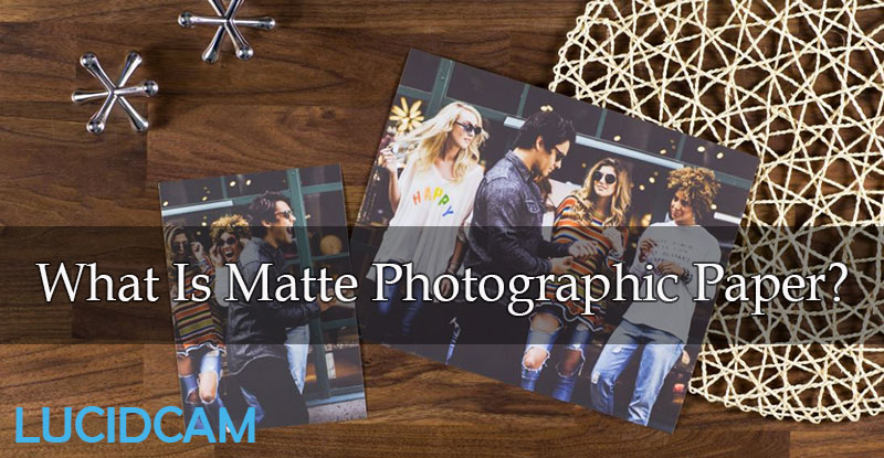 What Is Matte Photographic Paper