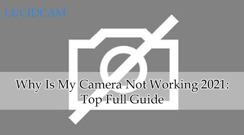 Why Is My Camera Not Working 2021 Top Full Guide