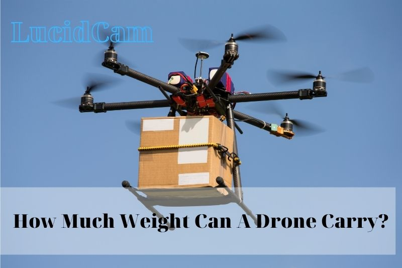 How Much Weight Can A Drone Carry
