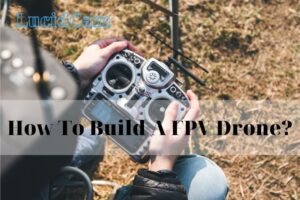 How To Build A FPV Drone