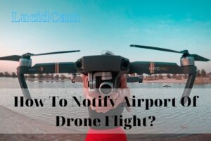 How To Notify Airport Of Drone Flight