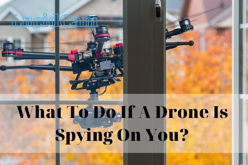 What To Do If A Drone Is Spying On You