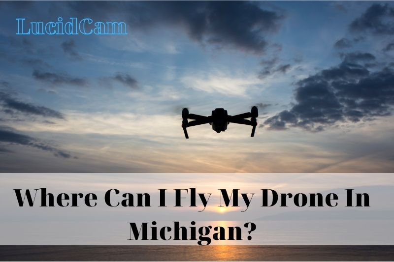 Where Can I Fly My Drone In Michigan