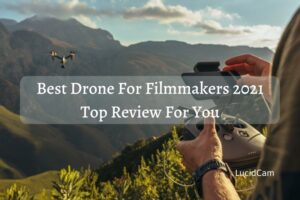 Best Drone For Filmmakers 2021 Top Review For You