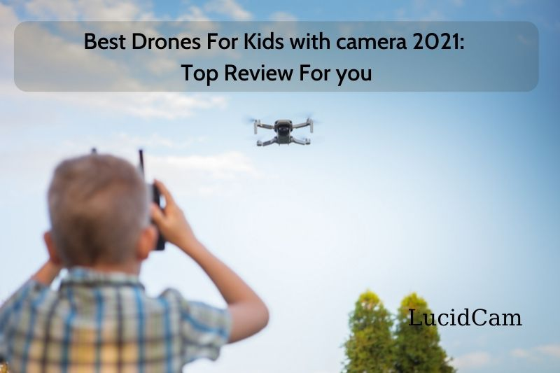 Best Drones For Kids with camera 2021: Top Review For you