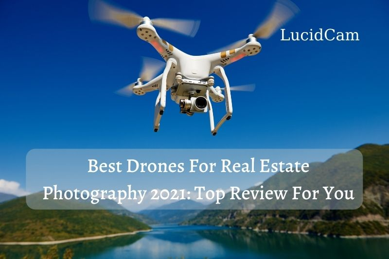 Best Drones For Real Estate Photography 2021 Top Review For You