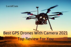 Best Gps Drones with camera 2021 Top Review For You