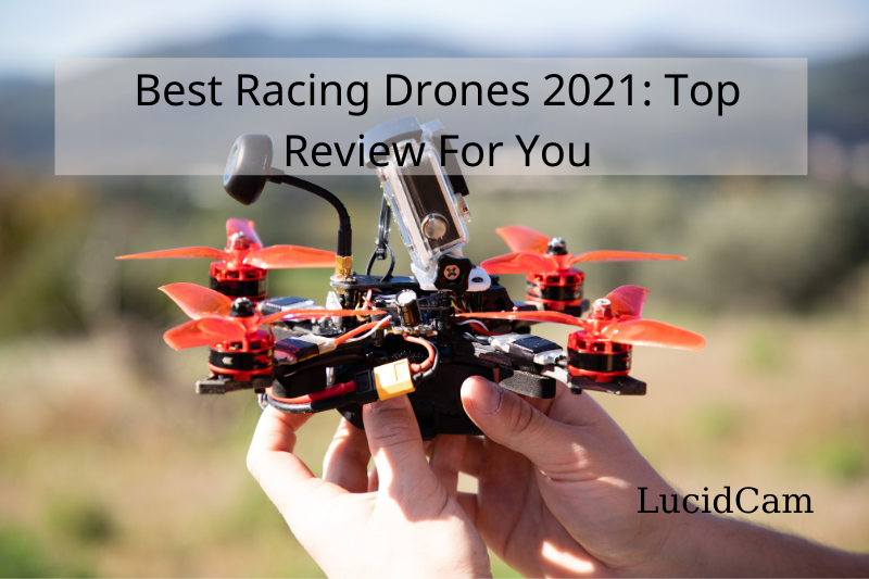 Best Racing Drones 2021 Top Review For You