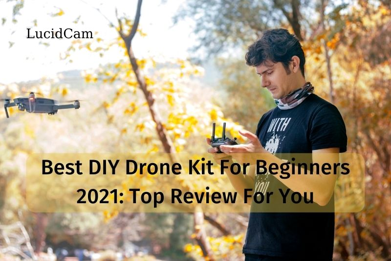 Best DIY Drone Kit For Beginners 2021 Top Review For You