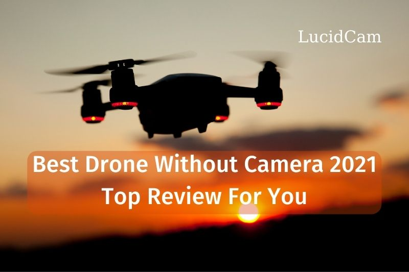 Best Drone Without Camera 2021: Top Review For You