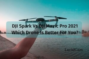 DJI Spark Vs DJI Mavic Pro 2021 Which Drone Is Better For You