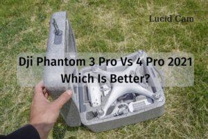 Dji Phantom 3 Pro Vs 4 Pro 2021 Which Is Better