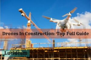 Drones In Construction: Top Full Guide