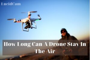 How Long Can A Drone Stay In The Air