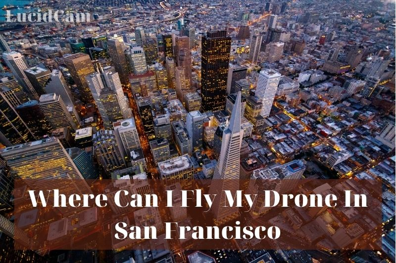 Where Can I Fly My Drone In San Francisco