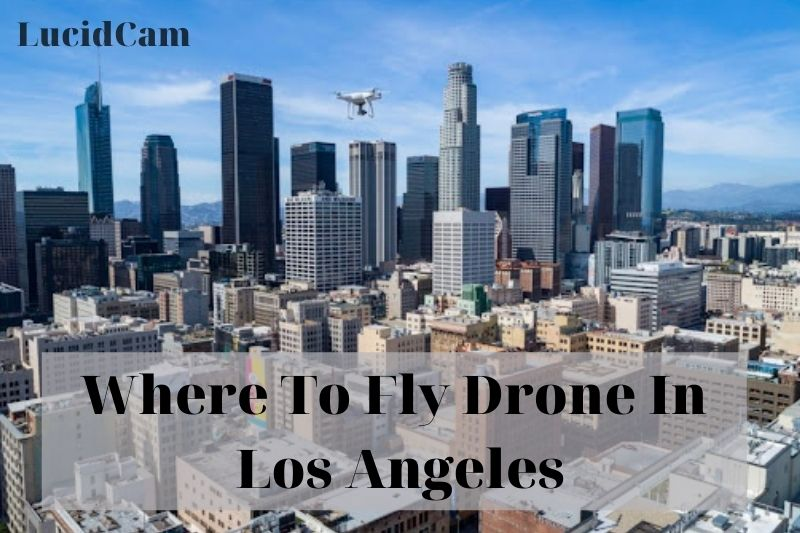 Where To Fly Drone In Los Angeles